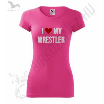 Női póló - I LOVE MY WRESTLER felirattal-pink